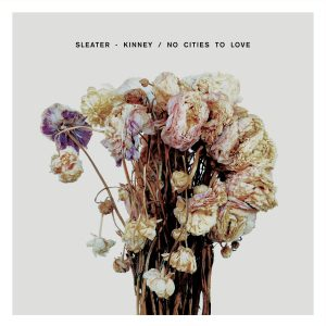 """""""No Cities to Love"""" by Sleater-Kinney"""