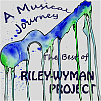 A Musical Journey – The Best of Riley-Wyman Project